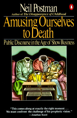 Image for Amusing Ourselves to Death: Public Discourse in the Age of Show Business