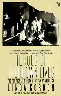 Image for Heroes of Their Own Lives: The Politics and History of Family Violence