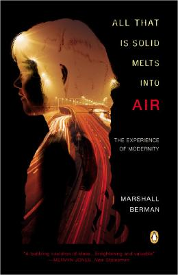 All That Is Solid Melts into Air: The Experience of Modernity, Berman, Marshall