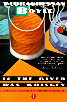 If the River Was Whiskey: Stories (Contemporary American Fiction), Boyle, T.C.