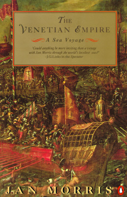 The Venetian Empire: A Sea Voyage, Morris, Jan