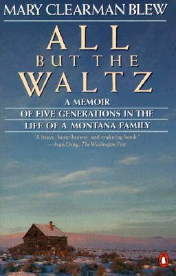 Image for ALL BUT THE WALTZ A MEMOIR OF FIVE GENERATIONS IN THE LIFE OF A MONTANA FAMILY
