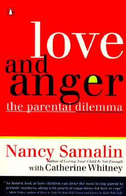 Love and Anger: The Parental Dilemma, Nancy Samalin; Catherine Whitney