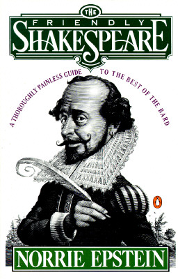 The Friendly Shakespeare: A Thoroughly Painless Guide to the Best of the Bard, Epstein, Norrie