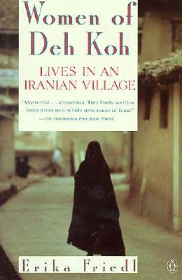 The Women of Deh Koh: Lives in an Iranian Village, Friedl, Erika