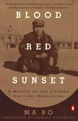 Blood Red Sunset: A Memoir of the Chinese Cultural Revolution, Bo, Ma