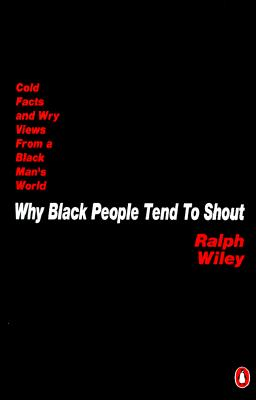 Image for Why Black People Tend to Shout: Cold Facts and Wry Views from a Black Man's World