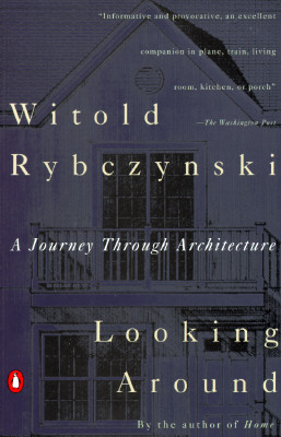 Looking Around: A Journey Through Architecture, Witold Rybczynski
