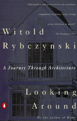 Looking Around: A Journey Through Architecture, Witold Rybczynski