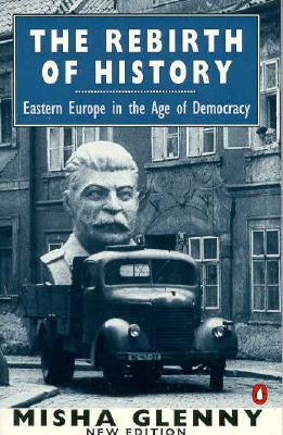Image for The Rebirth of History: Eastern Europe in the Age of Democracy; 2nd Edition