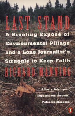 Last Stand: A Riveting Exposé of Environmental Pillage and a Lone Journalist's Struggle to Keep Faith, Manning, Richard
