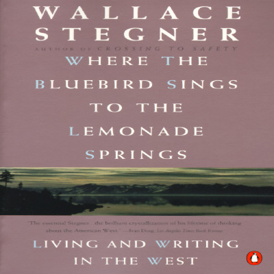Image for Where the Bluebird Sings to the Lemonade Springs: Living and Writing in the West