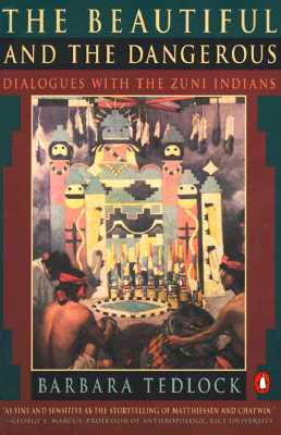 Image for The Beautiful and the Dangerous: Dialogues with the Zuni Indians