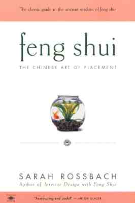 Feng Shui: The Chinese Art of Placement, Rossbach, Sarah