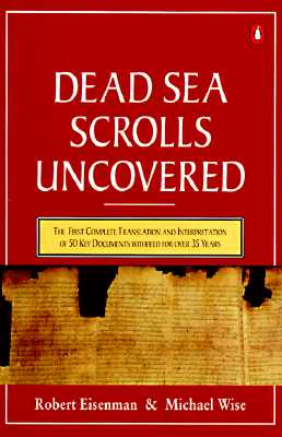 Image for The Dead Sea Scrolls Uncovered: The First Complete Translation and Interpretation of 50 Key Documents withheld for Over 35 Years