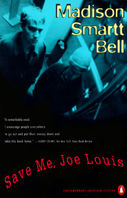 Save Me, Joe Louis: A Novel (Contemporary American Fiction), Bell, Madison Smartt