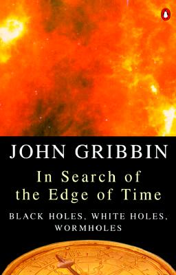 Image for In Search of the Edge of Time: Black Holes, White Holes, Wormholes