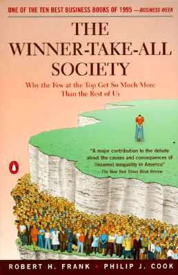 Image for The Winner-Take-All Society: Why the Few at the Top Get So Much More Than the Rest of Us