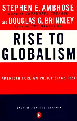 Rise to Globalism: American Foreign Policy Since 1938 Seventh Revised Edition, Ambrose, Stephen E. Jr.
