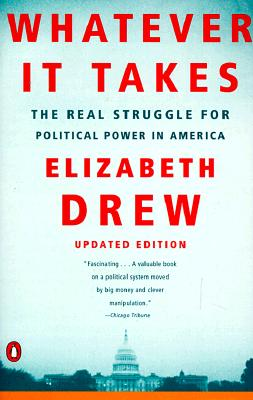 Whatever It Takes: The Real Struggle for Political Power in America, Drew, Elizabeth