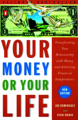 Image for Your Money or Your Life: Transforming Your Relationship with Money and Achieving Financial Independence