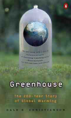 Greenhouse: The 200-Year Story of Global Warming, Christianson, Gale E.
