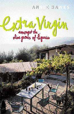 Extra Virgin : Amongst the Olive Groves of Liguria, Hawes, Annie