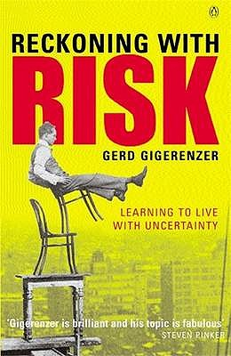 Reckoning with Risk: Learning to Live with Uncertainty, Gigerenzer, Gerd