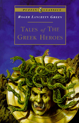 Image for Tales of the Greek Heroes: Retold From the Ancient Authors (Puffin Classics)