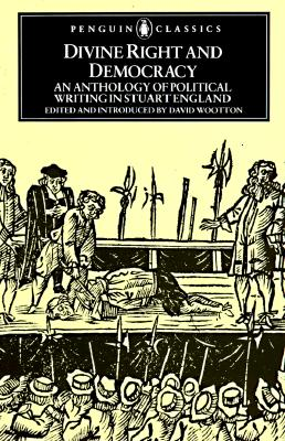 Image for Divine Right and Democracy: An Anthology of Political Writing in Stuart England