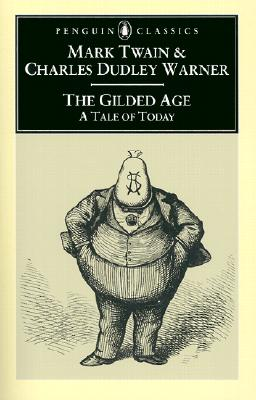 The Gilded Age: A Tale of Today (Penguin Classics), Twain, Mark; Warner, Charles Dudley