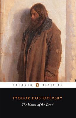 The House of the Dead (Penguin Classics), Fyodor Dostoyevsky; David McDuff