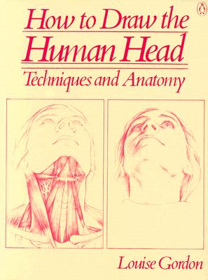 How to Draw the Human Head: Techniques and Anatomy, Gordon, Louise