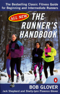 The Runner's Handbook : The Bestselling Classic Fitness Guide for Beginning and Intermediate Runners (2nd rev Edition), Bob Glover, Jack Shepherd, Shelly-lynn Florence Glover