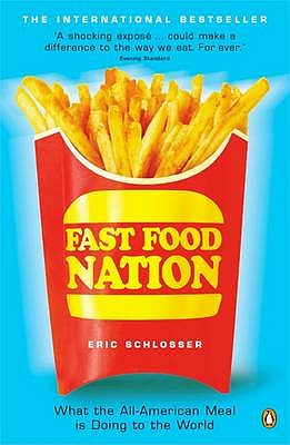 Fast Food Nation: What the All-American Meal Is Doing to the World, Schlosser, Eric