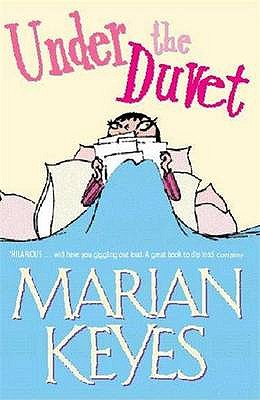 Under the Duvet : Notes on High Heels, Movie Deals, Wagon Wheels, Shoes, Reviews, Having the Blues, Builders, Babies, Families, and Other Calamities, Keyes, Marian
