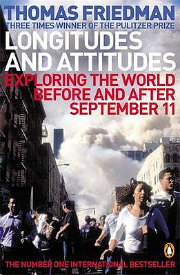 Longitudes and Attitudes: Exploring the World Before and After September 11, Friedman, Thomas L.
