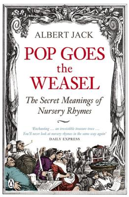 Image for Pop Goes the Weasel: The Secret Meanings Of Nursery Rhymes