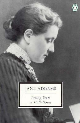 Twenty Years at Hull House (Penguin Twentieth Century Classics), Addams, Jane