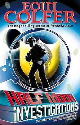"Half Moon Investigations. Eoin Colfer, ""Colfer, Eoin"""