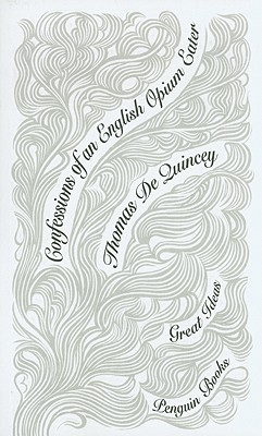 Confessions of an English Opium Eater (Penguin Great Ideas), Thomas De Quincey