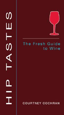 Image for Hip Tastes: The Fresh Guide to Wine