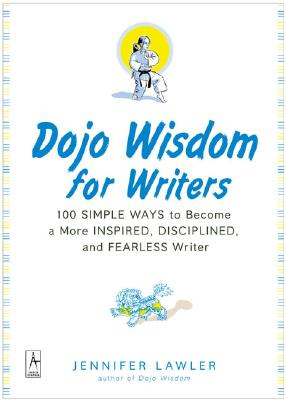 Image for Dojo Wisdom for Writers, 100 Simple Ways to Become a More Inspired, Successful and Fearless Writer