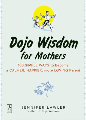 Image for Dojo Wisdom for Mothers: 100 Simple Ways to Become a Calmer, Happier, More Loving