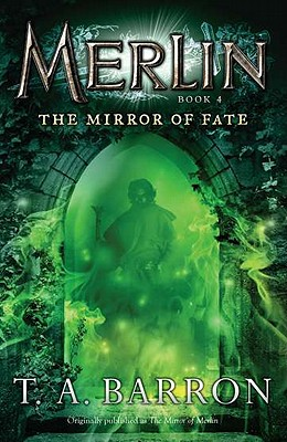 The Mirror of Fate: Book 4 (Merlin), T. A. Barron