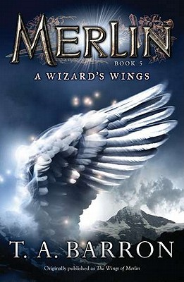 The Wizard's Wings: Book 5 (Merlin), T. A. Barron