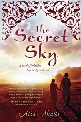 The Secret Sky: A Novel of Forbidden Love in Afghanistan, Atia Abawi