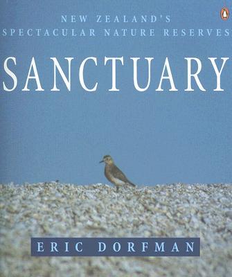 Sanctuary: New Zealand's Spectacular Nature Reserves, Dorfman, Eric (Antoine Gasparini, photographer)