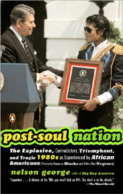 Image for Post-Soul Nation: The Explosive, Contradictory, Triumphant, and Tragic 1980s as Experienced by Afr ican Americans (Previously Known as Blacks and Before That Negroes)