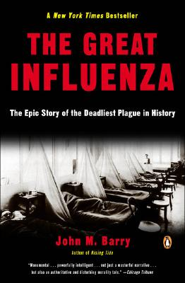 The Great Influenza: The Epic Story of the Deadliest Plague in History, Barry, John M.